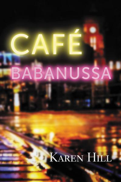 Cafe Babanussa, Karen Hill's posthumous novel. (Photo courtesy of Harper Collins website)